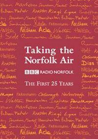 Taking the Norfolk Air : BBC Radio Norfolk The First 25 Years