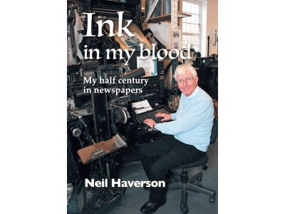 Ink in my Blood - My half century in newspapers by Neil Haverson