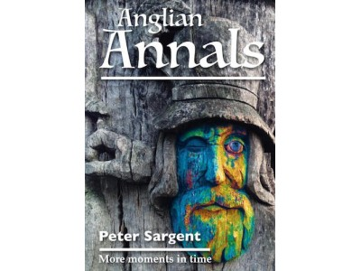 Anglian Annals, More Moments in Time by Peter Sargent
